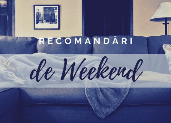 recomandari de weekend